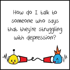 How do I talk to someone who says that they're struggling with depression
