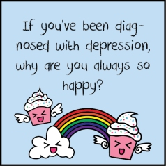 If you've been diagnosed with depression, why are you always so happy